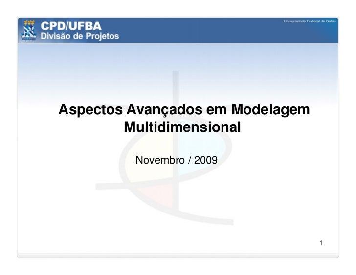 Aspectos Avançados em Modelagem        Multidimensional         Novembro / 2009                                  1