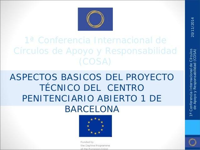 1ª Conferencia Internacional de Círculos de Apoyo y Responsabilidad (COSA)  ASPECTOS BASICOS DEL PROYECTO TÉCNICO DEL CENT...