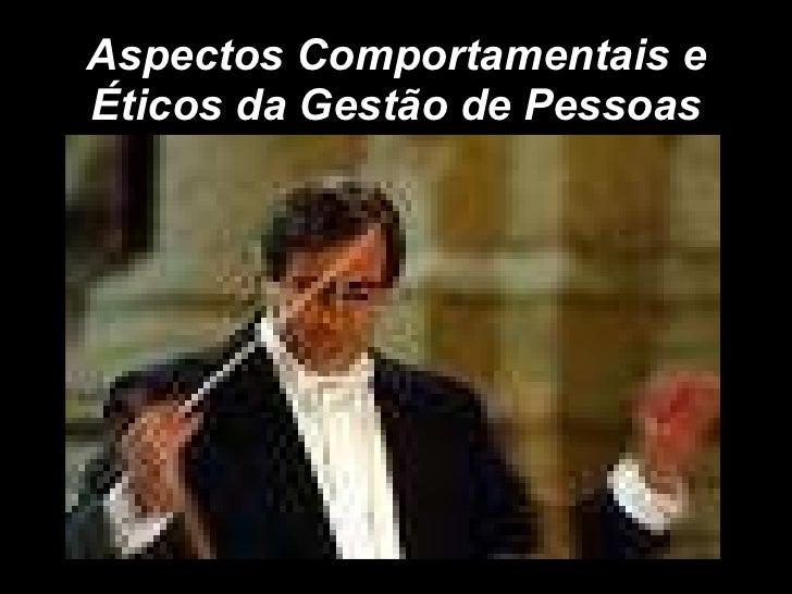 Aspectos Comportamentais e Éticos da Gestão de Pessoas