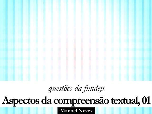 Manoel Neves questões da fundep Aspectosdacompreensãotextual,01