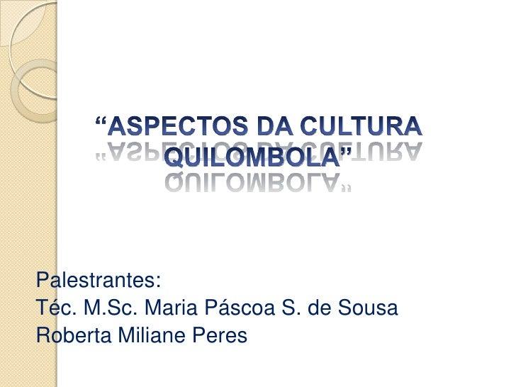 Palestrantes:Téc. M.Sc. Maria Páscoa S. de SousaRoberta Miliane Peres