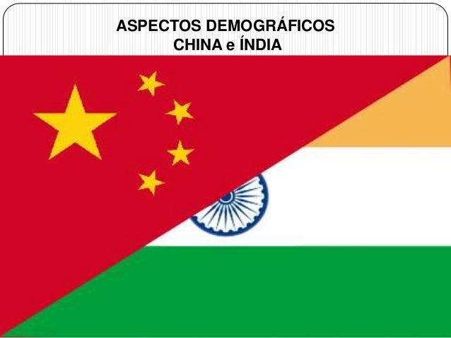 ASPECTOS DEMOGRÁFICOS  CHINA e ÍNDIA