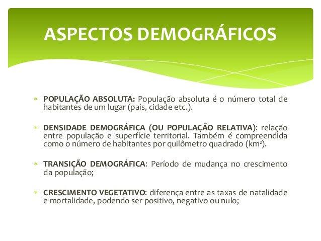 ASPECTOS DEMOGRÁFICOS  POPULAÇÃO ABSOLUTA: População absoluta é o número total de habitantes de um lugar (país, cidade et...