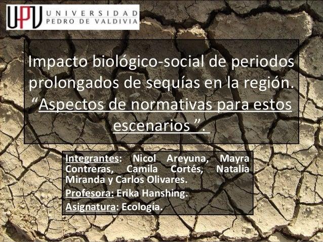"""Impacto biológico-social de periodosprolongados de sequías en la región. """"Aspectos de normativas para estos           esce..."""