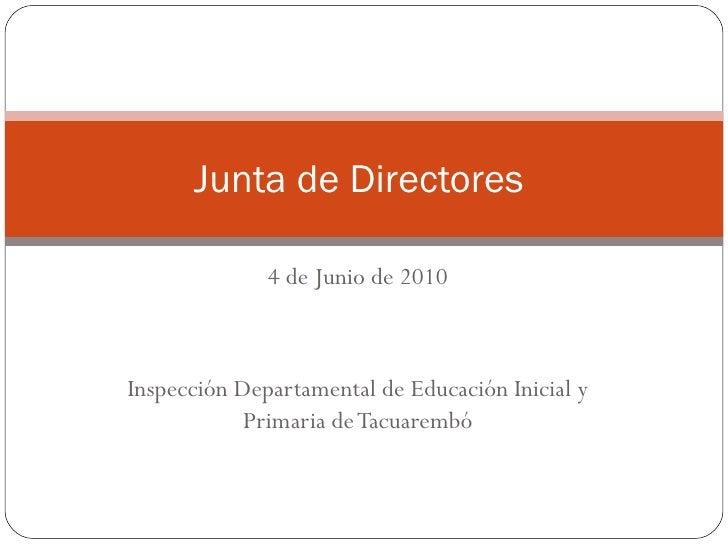 4 de Junio de 2010 Inspección Departamental de Educación Inicial y Primaria de Tacuarembó Junta de Directores