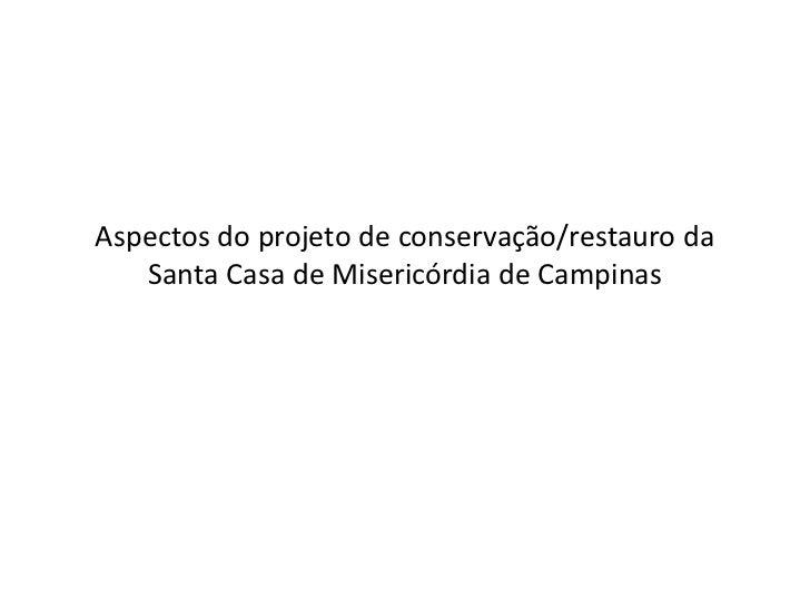 Aspectos do projeto de conservação/restauro da Santa Casa de Misericórdia de Campinas<br />