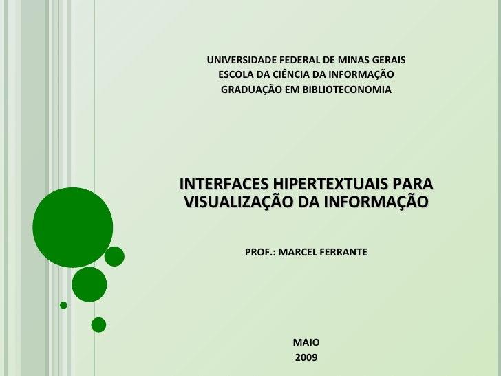 UNIVERSIDADE FEDERAL DE MINAS GERAIS ESCOLA DA CIÊNCIA DA INFORMAÇÃO GRADUAÇÃO EM BIBLIOTECONOMIA INTERFACES HIPERTEXTUAIS...