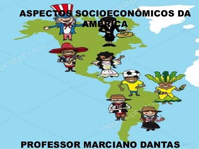 ASPECTOS SOCIOECONÔMICOS DA AMÉRICA PROFESSOR MARCIANO DANTAS