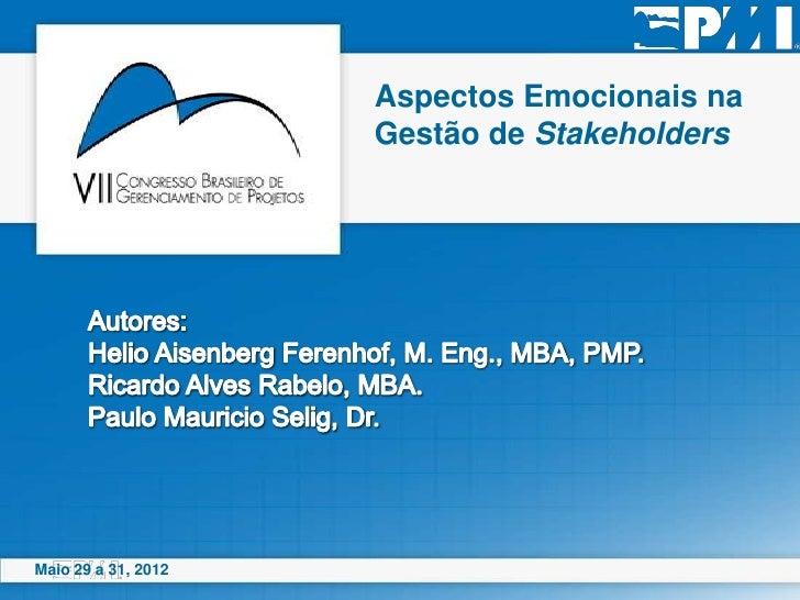 Aspectos Emocionais na                     Gestão de StakeholdersMaio 29 a 31, 2012