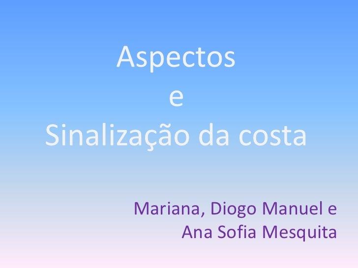 Aspectos eSinalização da costa<br />Mariana, Diogo Manuel e Ana Sofia Mesquita<br />
