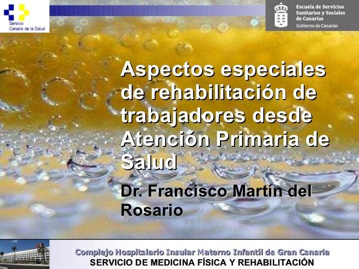 Aspectos especiales de rehabilitación de trabajadores desde Atención Primaria de Salud Dr. Francisco Martín del Rosario