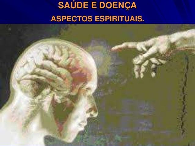 SAÚDE E DOENÇA ASPECTOS ESPIRITUAIS.