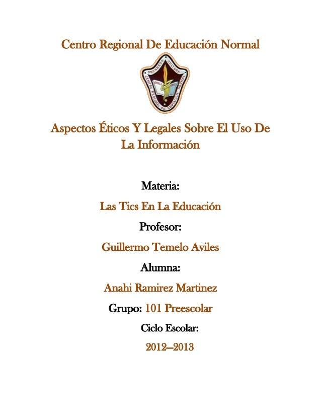 Centro Regional De Educación NormalAspectos Éticos Y Legales Sobre El Uso De             La Información                 Ma...