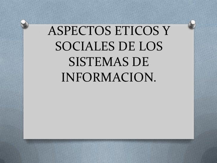 ASPECTOS ETICOS Y SOCIALES DE LOS   SISTEMAS DE  INFORMACION.