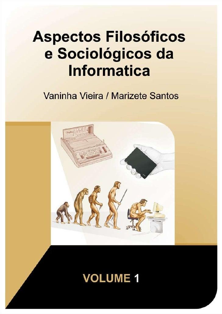 Aspectos FilosóFicos E SociolóGicos Da InformáTica   Volume 1 2 3e4
