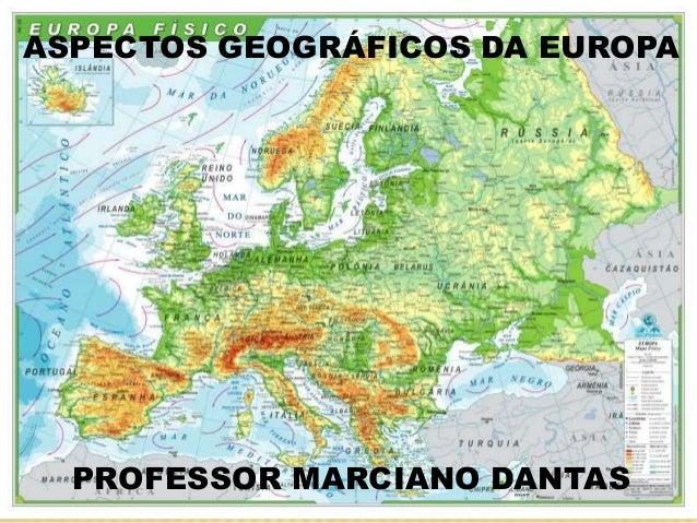 ASPECTOS GEOGRÁFICOS DA EUROPA PROFESSOR MARCIANO DANTAS