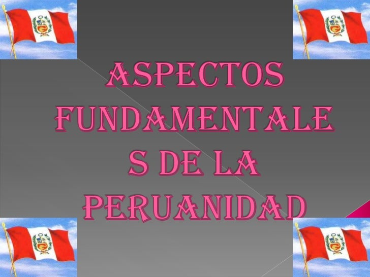 aspectos fundamentales de la peruanidad<br />