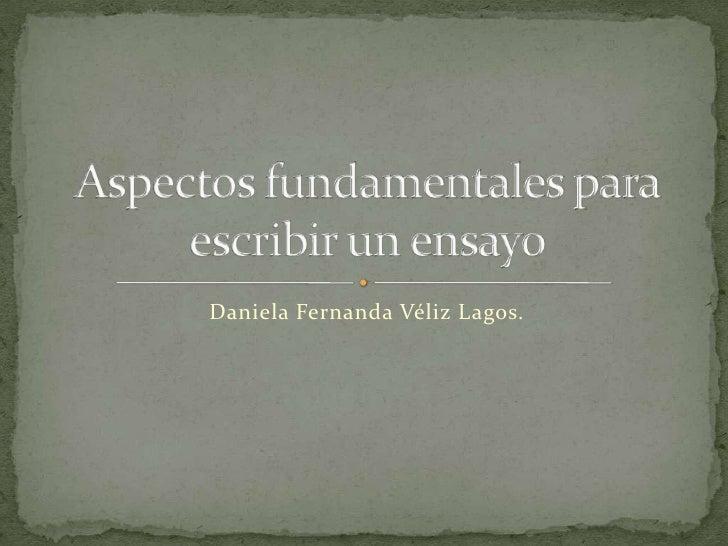 Daniela Fernanda Véliz Lagos.<br />Aspectos fundamentales para escribir un ensayo<br />