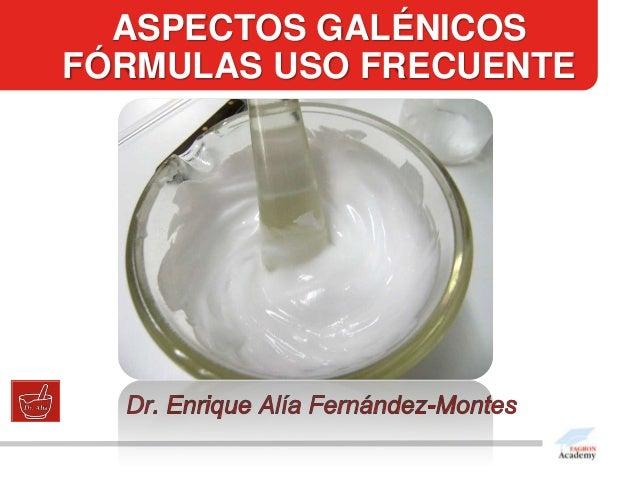 ASPECTOS GALÉNICOSFÓRMULAS USO FRECUENTE