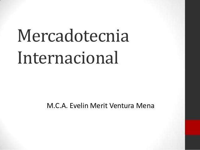 Mercadotecnia Internacional M.C.A. Evelin Merit Ventura Mena