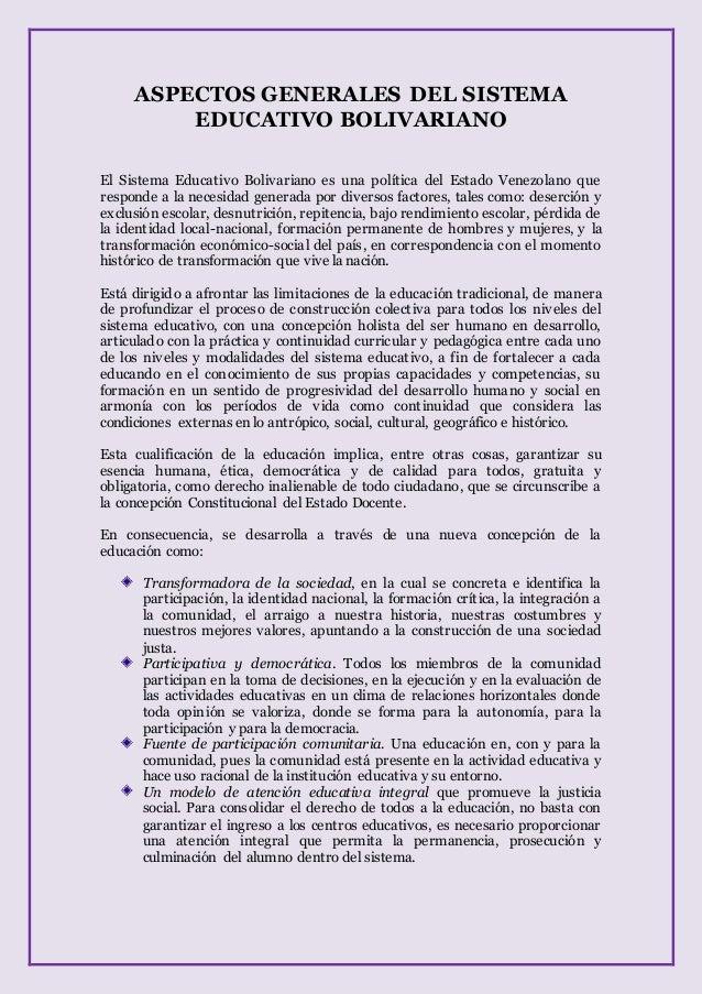 ASPECTOS GENERALES DEL SISTEMA EDUCATIVO BOLIVARIANO El Sistema Educativo Bolivariano es una política del Estado Venezolan...