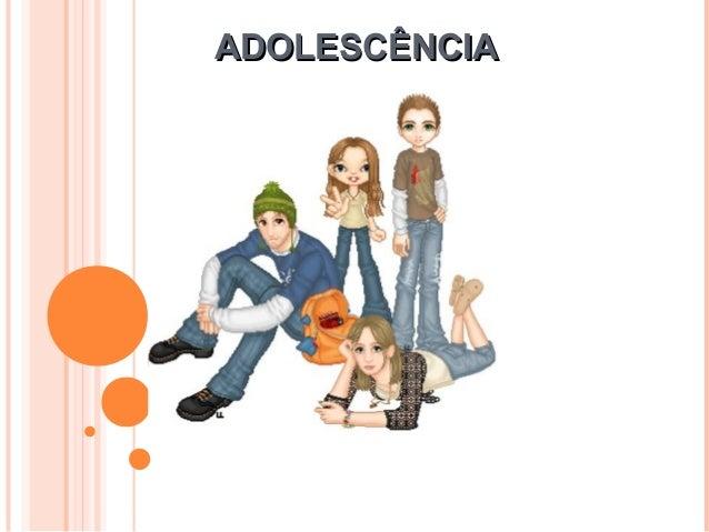 ADOLESCÊNCIAADOLESCÊNCIA