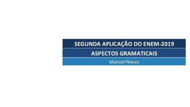 SEGUNDAAPLICAÇÃODOENEM-2019 ManoelNeves ASPECTOSGRAMATICAIS