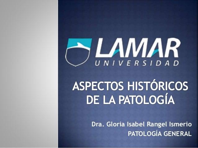 Dra. Gloria Isabel Rangel Ismerio PATOLOGÍA GENERAL
