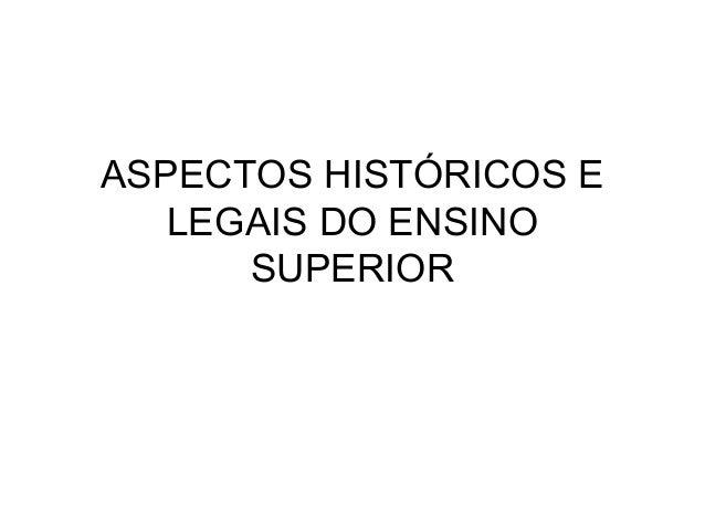 ASPECTOS HISTÓRICOS E LEGAIS DO ENSINO SUPERIOR