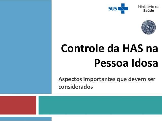 Controle da HAS na Pessoa Idosa Aspectos importantes que devem ser considerados