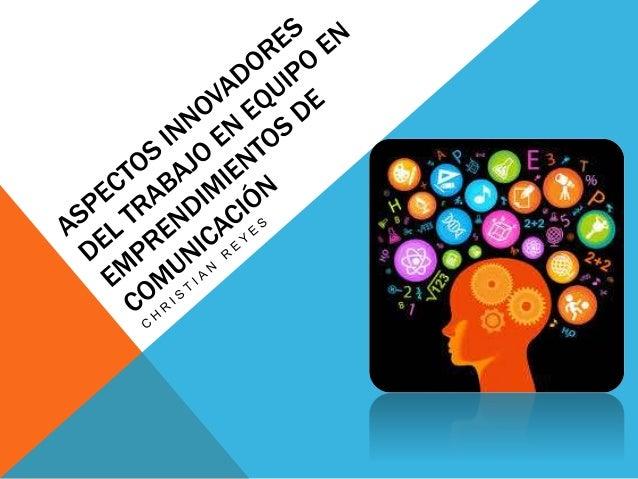 CREATIVIDAD E INNOVACIÓN «Cuando pretendemos lograr respuestas creativas e innovadoras, el rol del equipo es imprescindibl...