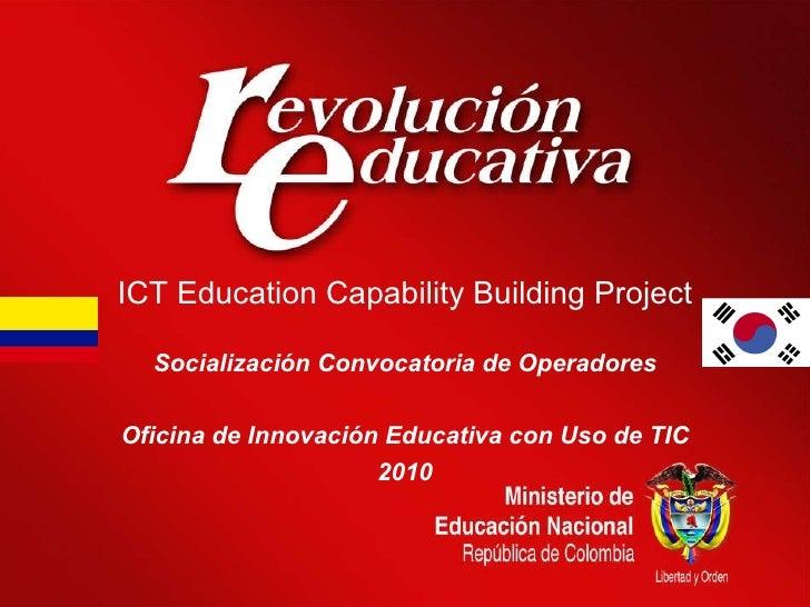 ICT Education Capability Building Project Socialización Convocatoria de Operadores Oficina de Innovación Educativa con Uso...
