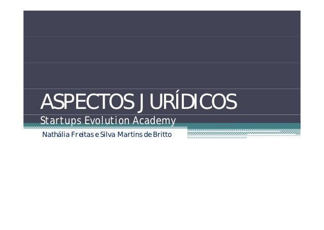 ASPECTOS JURÍDICOSStartups Evolution AcademyNathália Freitas e Silva Martins de Britto
