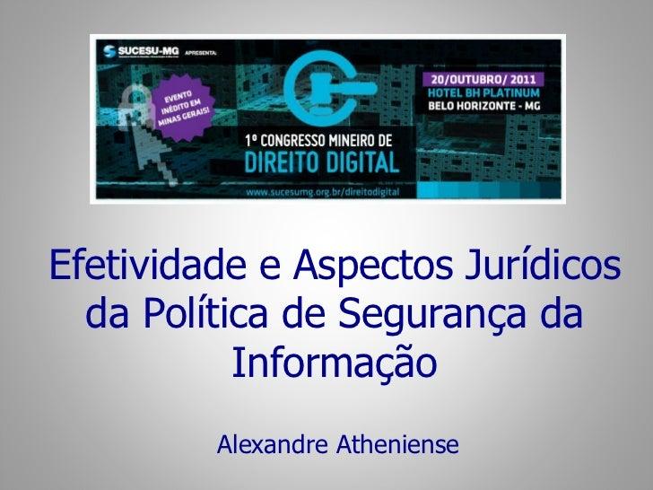 Efetividade e Aspectos Jurídicos da Política de Segurança da Informação Alexandre Atheniense