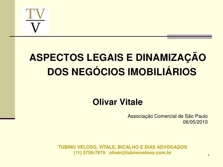 ASPECTOS LEGAIS E DINAMIZAÇÃO    DOS NEGÓCIOS IMOBILIÁRIOS                   Olivar Vitale                              As...