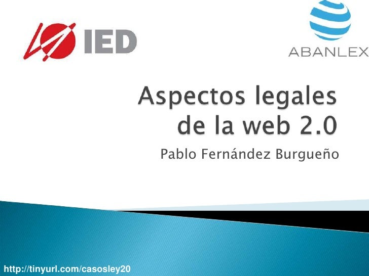 Aspectos legalesde la web 2.0<br />Pablo Fernández Burgueño<br />http://tinyurl.com/casosley20<br />