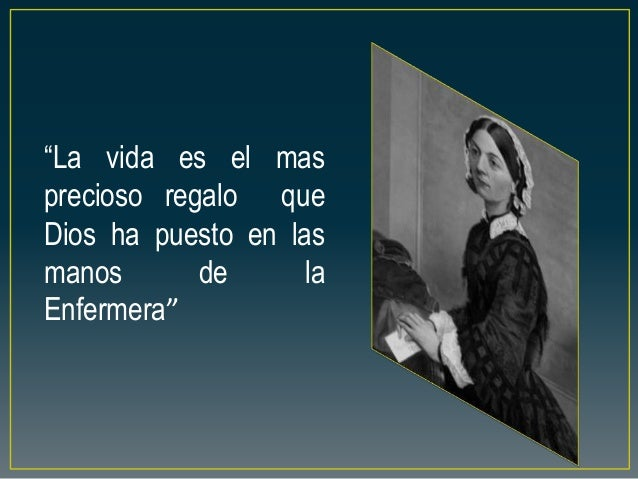 """""""La vida es el mas precioso regalo que Dios ha puesto en las manos de la Enfermera"""""""