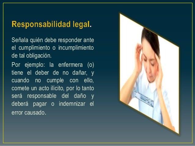 Señala quién debe responder ante el cumplimiento o incumplimiento de tal obligación. Por ejemplo: la enfermera (o) tiene e...