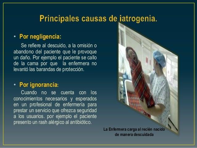 La Enfermera carga al recién nacido de manera descuidada • Por negligencia: Se refiere al descuido, a la omisión o abandon...
