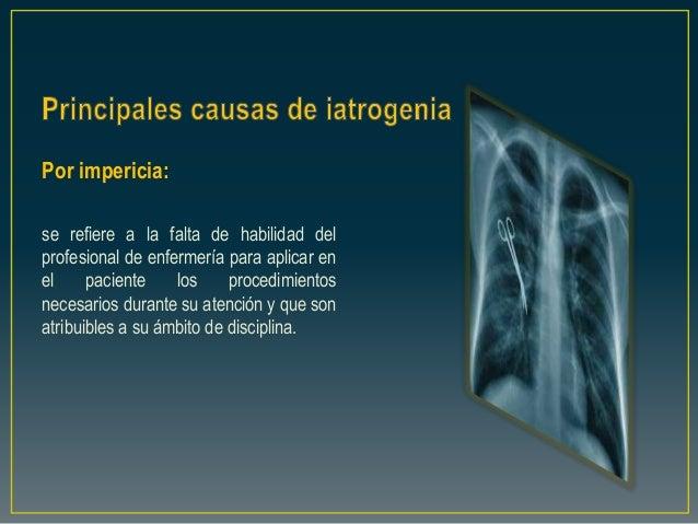 Por impericia: se refiere a la falta de habilidad del profesional de enfermería para aplicar en el paciente los procedimie...