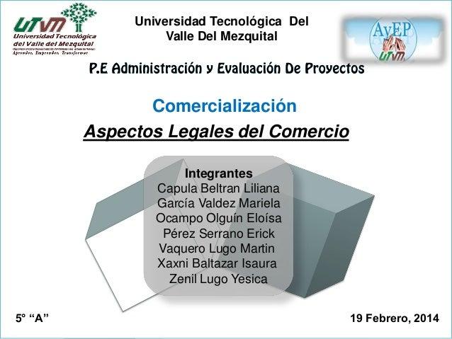 Universidad Tecnológica Del Valle Del Mezquital  Comercialización Aspectos Legales del Comercio Integrantes Capula Beltran...
