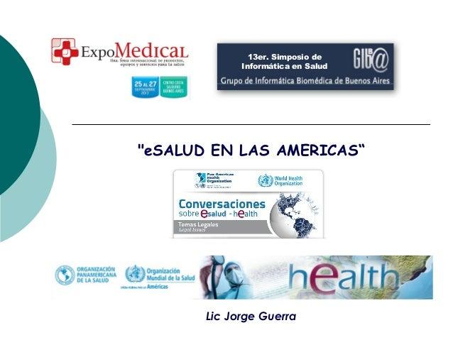 """""""eSALUD EN LAS AMERICAS"""" Lic Jorge Guerra 13er. Simposio de Informática en Salud"""