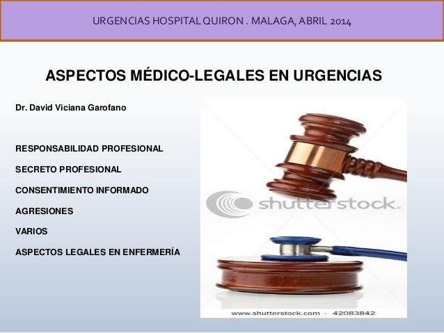 ASPECTOS MÉDICO-LEGALES EN URGENCIAS URGENCIAS HOSPITALQUIRON . MALAGA, ABRIL 2014 Dr. David Viciana Garofano RESPONSABILI...