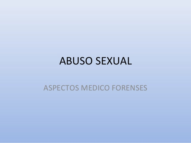 ABUSO SEXUAL  ASPECTOS MEDICO FORENSES