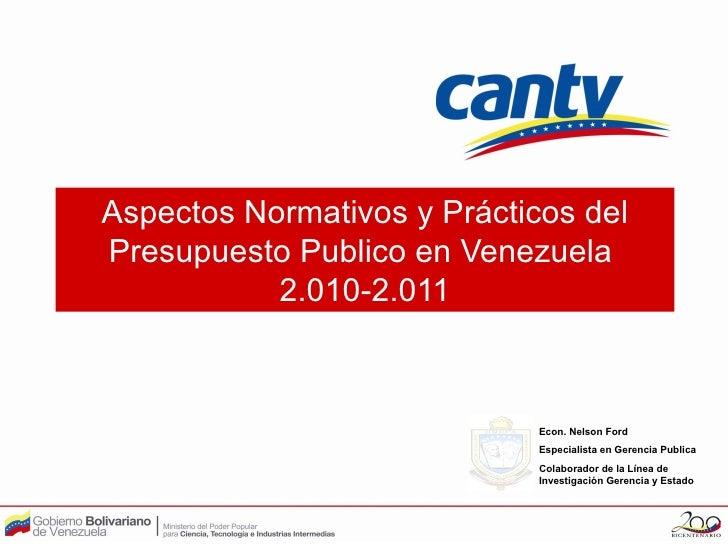 Aspectos Normativos y Prácticos delPresupuesto Publico en Venezuela           2.010-2.011                             Econ...