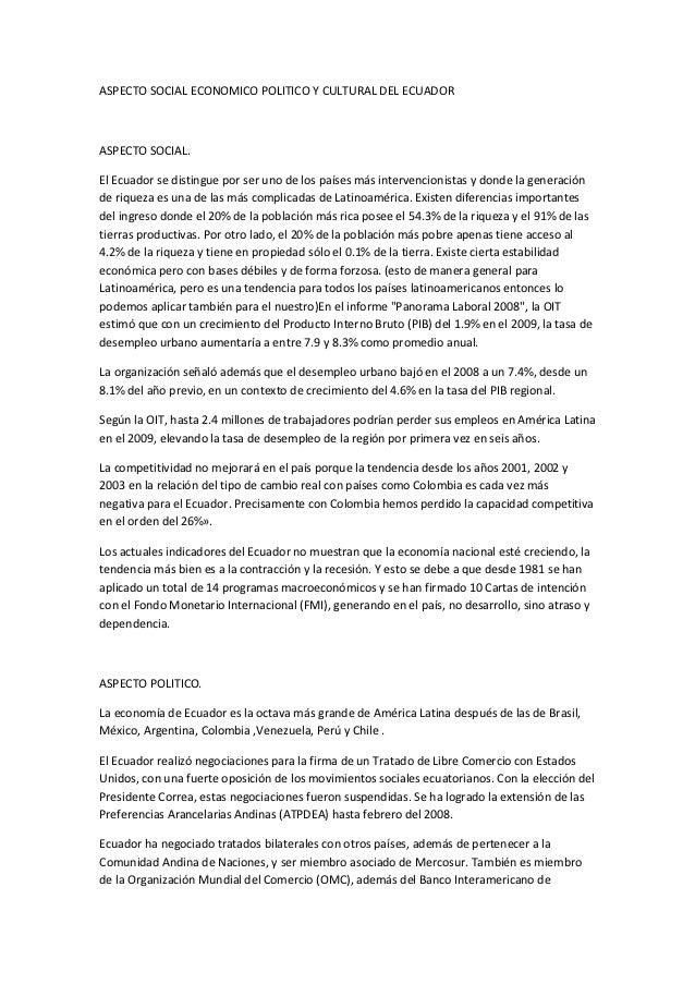 ASPECTO SOCIAL ECONOMICO POLITICO Y CULTURAL DEL ECUADORASPECTO SOCIAL.El Ecuador se distingue por ser uno de los países m...