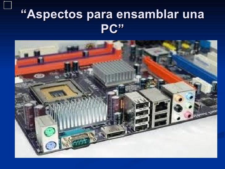 """""""Aspectos para ensamblar una            PC"""""""