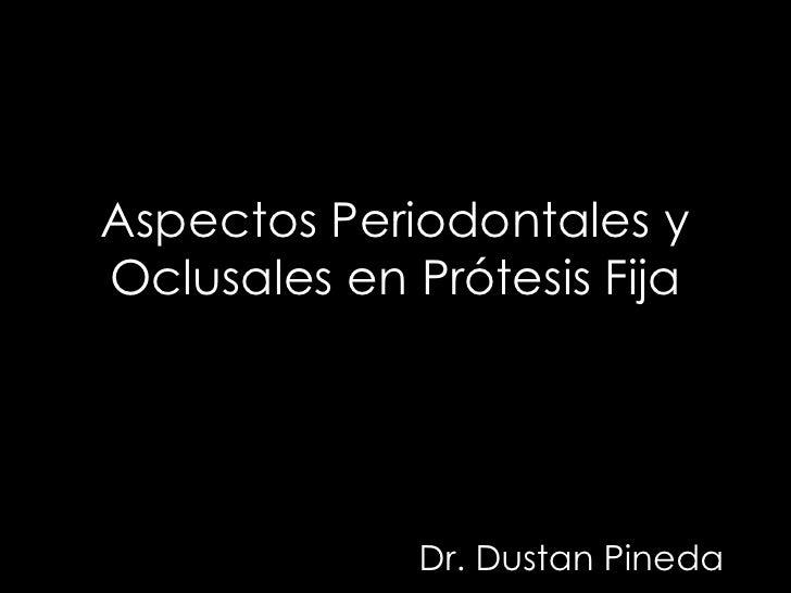 Aspectos Periodontales y Oclusales en Prótesis Fija Dr. Dustan Pineda