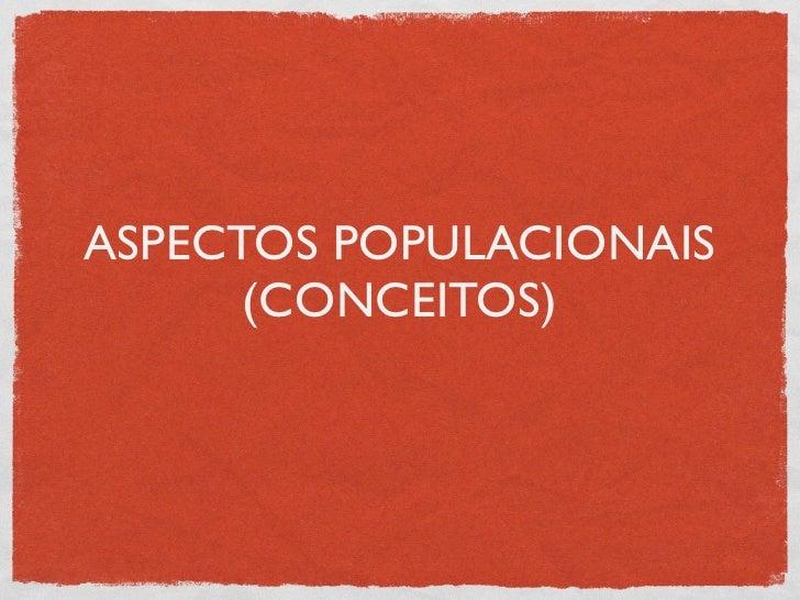 ASPECTOS POPULACIONAIS      (CONCEITOS)