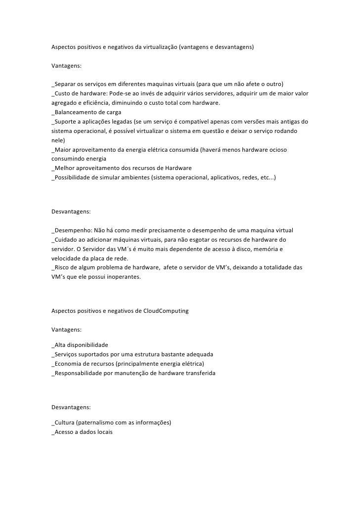 Aspectos positivos e negativos da virtualização (vantagens e desvantagens)Vantagens:_Separar os serviços em diferentes maq...
